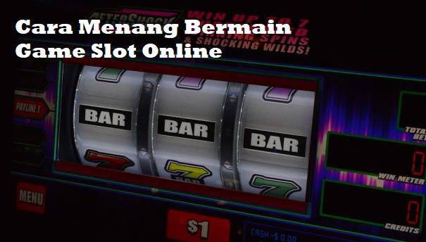 Cara Menang Bermain Game Slot Online