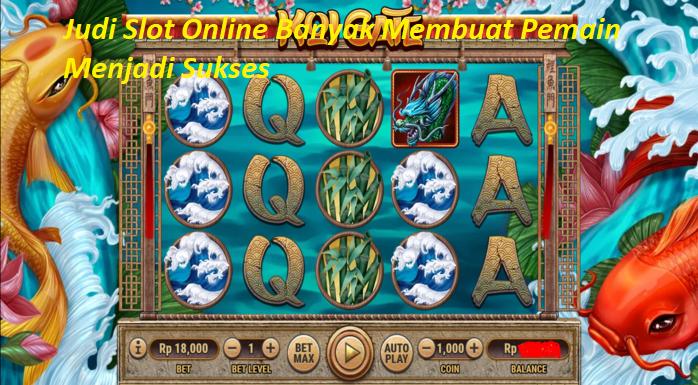 Judi Slot Online Banyak Membuat Pemain Menjadi Sukses