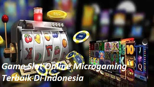 Game Slot Online Microgaming Terbaik Di Indonesia